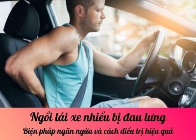 Ngồi lái xe nhiều bị đau lưng: Biện pháp ngăn ngừa và cách điều trị hiệu quả